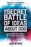 The Secret Battle of Ideas about God: Overcoming the Outbreak of Five Fatal Worldviews (English Edition)