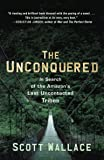 The Unconquered: In Search of the Amazon's Last