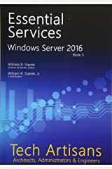 Windows Server 2016: Essential Services (Tech Artisans Library for Windows Server 2016) (Volume 3) Paperback