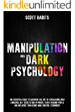 Manipulation and Dark Psychology: The Essential Guide to Discover The Art of Persuasion, Body Language, NLP Secrets and Hypnosis. Start Reading People and Influence them using Mind Control Techniques