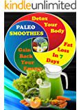 PALEO SMOOTHIES: Delicious Paleo Smoothies Recipes, Detox Your Body, Gain Back Your Energy and Lose Weight In 7 Days