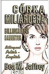 Córka Miliardera - Billionaire's Daughter - Wydanie Dwujęzyczne - SIDE by SIDE Bilingual Edition - Po Polsku i Po Angielsku - English and Polish: SIDE by SIDE Polish/English Edition, Bilingual Book Kindle Edition