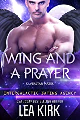 Wing and a Prayer: Silverstar Mates (Intergalactic Dating Agency) (SILVERSTAR MATES SERIES Book 2) Kindle Edition