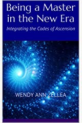 Being a Master in the New Era: Integrating the Codes of Ascension Kindle Edition