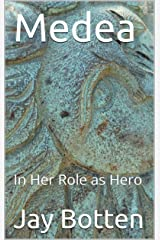 Medea: In Her Role as Hero (Essays Book 2017) Kindle Edition