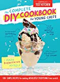 Image for The Complete DIY Cookbook for Young Chefs: 100+ Simple Recipes for Making Absolutely Everything from Scratch (Young…