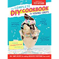 The Complete DIY Cookbook for Young Chefs: 100+ Simple Recipes for Making Absolutely Everything from Scratch (Young…