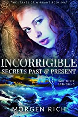 Incorrigible: Secrets Past & Present - Part Three / Gathering (The Staves of Warrant Book 3) Kindle Edition