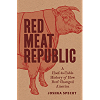 Red Meat Republic: A Hoof-to-Table History of How Beef Changed America (Histories of Economic Life Book 3) (English Edition)