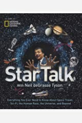 StarTalk: Everything You Ever Need to Know About Space Travel, Sci-Fi, the Human Race, the Universe, and Beyond Hardcover