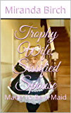 Trophy Wife, Sissified Spouse: Made To Be A Maid (English Edition)