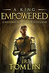 A King Empowered: A Historical Novel of Scotland (The Stewart Chronicle Book 4) Kindle Edition