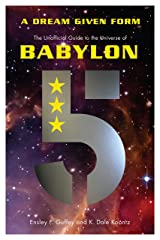 A Dream Given Form: The Unofficial Guide to the Universe of Babylon 5 Paperback