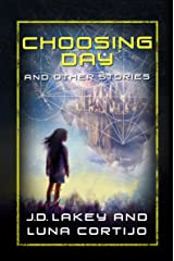 Choosingday and Other Short Stories: An Anthology of 18 Scifi and Fantasy Stories (Starwalker Tales Book 1) Kindle Edition