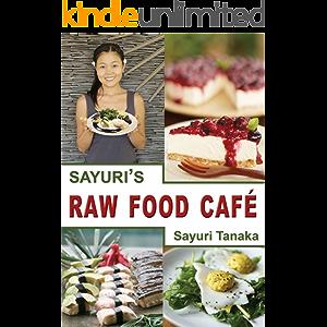 Sayuri's Raw Food Café: Easy Delicious Healthy Raw vegan / vegetarian gluten free diet and dessert to nourish your body…