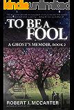 To Be a Fool (A Ghost's Memoir Book 2)