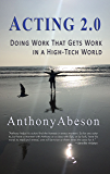 Acting 2.0: Doing Work That Gets Work in a High-Tech World
