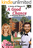A Good Chance: A Christian Romance (A Series of Chances Book 5)