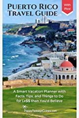 Puerto Rico Travel Guide: A Smart Vacation Planner with Facts, Tips, and Things to Do for Le$$ than You'd Believe Kindle Edition