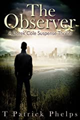 The Observer: Private Investigator Mystery Series (Derek Cole Suspense Thrillers Book 4) Kindle Edition