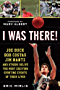 I Was There!: Joe Buck, Bob Costas, Jim Nantz, and Others Relive The Most Exciting Sporting Events of Their Lives