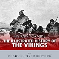 History for Kids: The Illustrated History of the Vikings