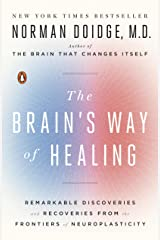 The Brain's Way of Healing: Remarkable Discoveries and Recoveries from the Frontiers of Neuroplasticity Kindle Edition
