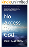 "No Access To God: This Book is a wake-up call for the seven billion squatters on this planet who are now drinking in the ""Last Chance Saloon""."