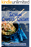 Sichuan Chinese Cuisine: Spicy and Delicious Recipes of China