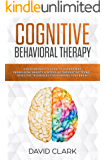 Cognitive Behavioral Therapy: A Psychologist's Guide to Overcoming Depression, Anxiety & Intrusive Thought Patterns - Effective Techniques for Rewiring your Brain (Psychotherapy Book 2)
