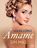 Ámame sin más (Volumen independiente) (Spanish Edition)