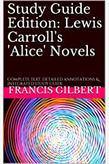 Study Guide Edition: Lewis Carroll's 'Alice' Novels: Complete text, detailed annotations & integrated study guide (Creative Study Guide Editions Book 9) Kindle Edition