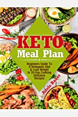 Keto Meal Plan: Beginners Guide To A Ketogenic Diet & Lose Weight In 30-Day Cooking Delicious Recipes (keto meal plans, ketogenic diet meal plan, keto meal plan 2018, keto meal plan recipes) Kindle Edition