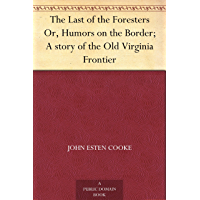 The Last of the Foresters Or, Humors on the Border; A story of the Old Virginia Frontier (免费公版书) (English Edition)