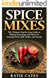 Spice Mixes: The Ultimate Spice Mixes Guide to Making Seasonings and Mixes for Amazing Delectable Dishes and Snacks (Spice mixes, Spice rubs, Seasonings, ... spices, seasoning recipes) (English Edition)
