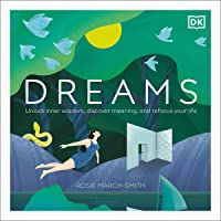 Dreams: Unlock Inner Wisdom, Discover Meaning and Refocus Your Life