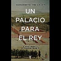 Un palacio para el Rey: El Buen Retiro y la corte de Felipe IV (