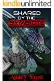 Shared by the Symbiote (alien tentacle sci-fi horror) (The Tentacle Monster's Host Book 2)