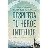 Despierta tu héroe interior: 7 Pasos para una vida de Éxito y Significado (Spanish Edition)