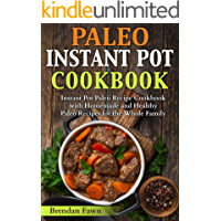 Paleo Instant Pot Cookbook: Instant Pot Paleo Recipe Cookbook with Homemade and Healthy Paleo Recipes for the Whole…