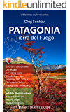 PATAGONIA, Tierra del Fuego: Smart Travel Guide for Nature Lovers, Hikers, Trekkers, Photographers (Wilderness Explorer…
