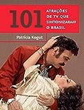 101 atrações de TV que sintonizaram o Brasil (Coleção Brasil 101)