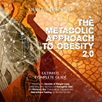 The Metabolic Approach to Obesity 2.0: Unlocking the Secrets of Weight Loss. Integrating Deep Nutrition, the Ketogenic Diet and Nontoxic Bio-Individualized ... and Intermittent Fasting for Women