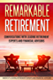 Remarkable Retirement Volume 1: Conversations with Leading Retirement Experts and Financial Advisors