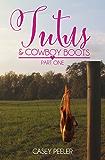 Tutus & Cowboy Boots (Part 1) (Tutus & Cowboy Boots Series) (English Edition)