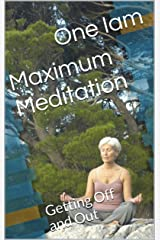 Maximum Meditation: Getting Off and Out Kindle Edition