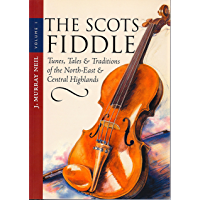 The Scots Fiddle: (Vol 1) Tunes, Tales & Traditions of the North-East & Central Highlands book cover