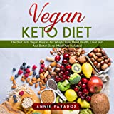 The Vegan Keto Diet: The Best Keto Vegan Recipes for Weight Loss, Heart Health, Clear Skin and Better Sleep (Meal Plan Included)