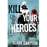 Kill Your Heroes