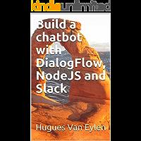 Build a chatbot with DialogFlow, NodeJS and Slack (English Edition)